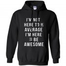 Im not here to be average im here to be awesome Hoodie
