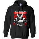 I would push you in front of zombies to save my cat Hoodie