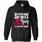My bulldog not just a dog its my best friend Hoodie