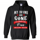 My chains are gone ive been set free amazing grace Hoodie