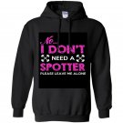 No i dont need a spotter please leave me alone Hoodie