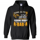 Some guys wait a lifetime to meet their fishing buddy mine calls me dad Hoodie