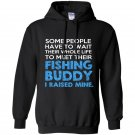 Some people have to wait their whole life to meet their fishing buddy Hoodie