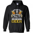 Today im just going to sit here and drink beer funny Hoodie