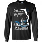 All fishermen are created equal but only the best are bred in florida Long Sleeve Gildan