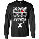 Call me crazy but i love suffering the day after squats Long Sleeve Gildan