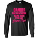 Cancer does not mean game over it means game on Long Sleeve Gildan