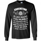 Crocheting is like magic Long Sleeve Gildan