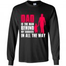 Dad is the man behind my success in all the way Long Sleeve Gildan