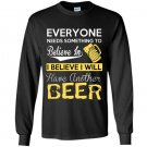 Everyone needs something to believe in i believe i will have another beer Long Sleeve Gildan