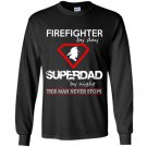 Firefighter by day superdad by night this man never stops Long Sleeve Gildan
