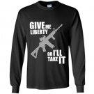 Give me liberty or ill take it Long Sleeve Gildan