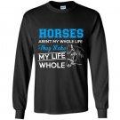 Horses arent my whole life they make my life whole Long Sleeve Gildan