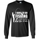 I born to do fishing and i just hate office works Long Sleeve Gildan