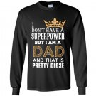 I dont have superpower but im a dad fathers day Long Sleeve Gildan