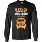 If truck driving was easy dispatchers would do it Long Sleeve Gildan