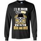 Ill be chasin blackgold till im dead and cold Long Sleeve Gildan