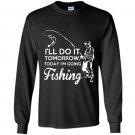 Ill do it tomorrow today im going fishing Long Sleeve Gildan