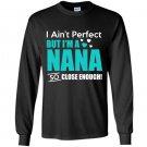 Im aint perfect but im a nana so close enough Long Sleeve Gildan