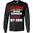 Im a teacher and theres nothing common about my core Long Sleeve Gildan