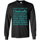 Im not saying im cinderella Long Sleeve Gildan