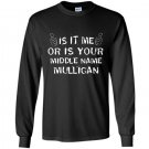 It is me or is your middle name mulligan Long Sleeve Gildan