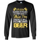 Its alot easier to start the day when you know it will end with beer Long Sleeve Gildan