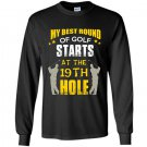 My best round of golf starts at the 19th hole Long Sleeve Gildan
