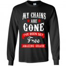 My chains are gone ive been set free amazing grace Long Sleeve Gildan