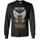 Never underestimate the power of a woman who plays tennis Long Sleeve Gildan