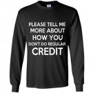Please tell me more about how you dont do regular credit Long Sleeve Gildan
