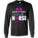 Safety first drink with a nurse nurse Long Sleeve Gildan