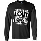 You cant buy love but you can rescue it Long Sleeve Gildan