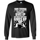 Your training isnt over when your body gives up but when your mind gives up Long Sleeve Gildan