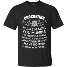 Crocheting is like magic t-shirt
