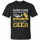 Everyone needs something to believe in i believe i will have another beer t-shirt