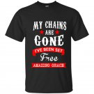My chains are gone ive been set free amazing grace t-shirt