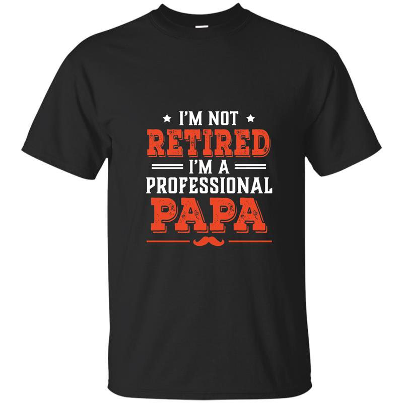 Im not retired im a professional papa t-shirt