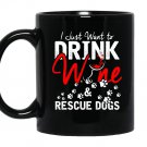 I just want to drink wine and rescue dogs Mug Black