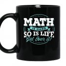 Math math is hard so is life get over it Mug Black