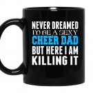 Never dreamed id be a sexy cheer dad killing it Mug Black