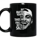 No matter where life takes me find me with a smile Mug Black