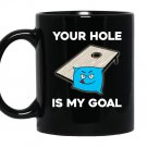 Your hole is my goal cornhole Mug Black