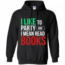 I like to party and i mean read books reading lover Hoodie