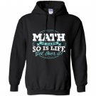 Math math is hard so is life get over it Hoodie
