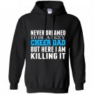 Never dreamed id be a sexy cheer dad killing it Hoodie