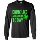 Drink like a champion today patricks day Long Sleeve