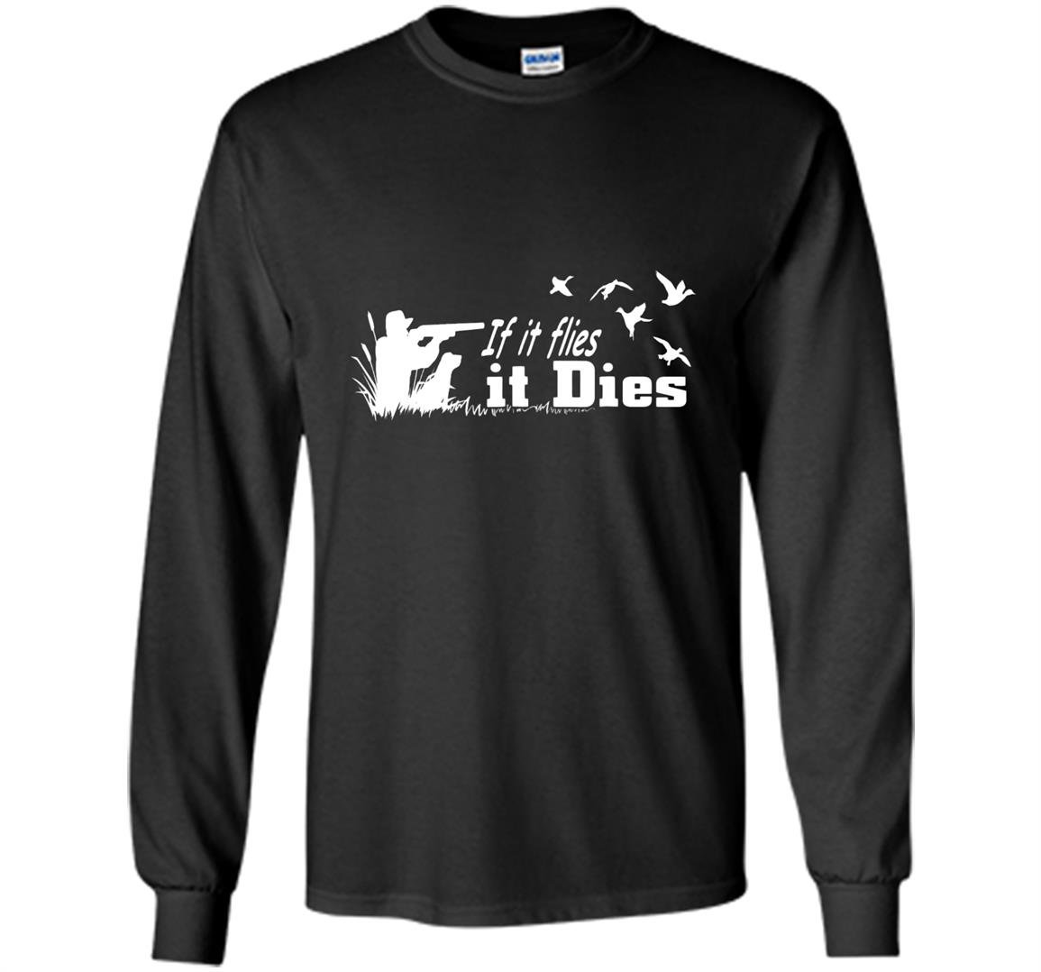 If it flies it dies hunting hunter gifts Long Sleeve