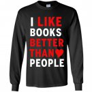 I like books better than people reading lover Long Sleeve