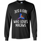 Just a girl who loves macaws funny macaw Long Sleeve